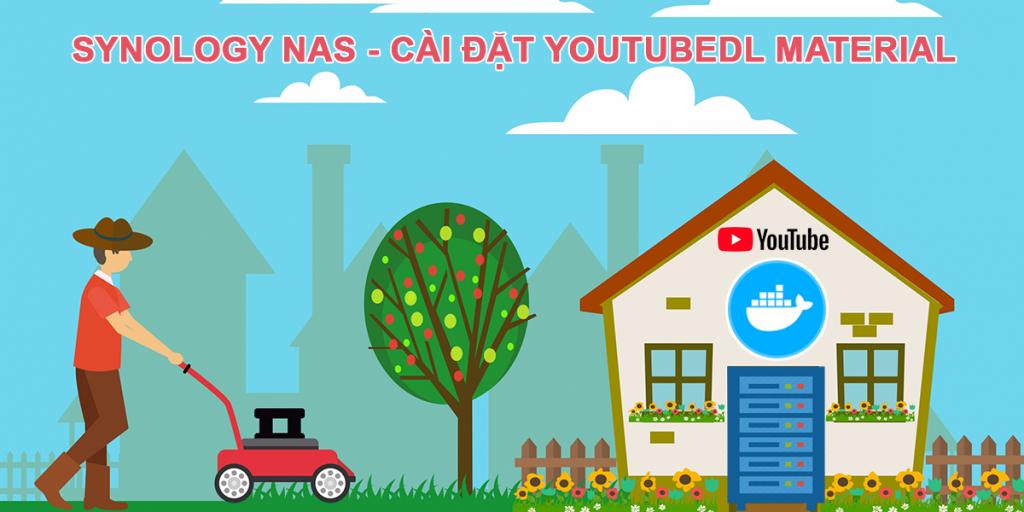 Synology NAS – Hướng dẫn cài đặt YoutubeDL Material – Youtube Downloader